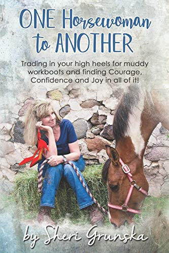 9781097972425: One Horsewoman To Another: Trading In Your High Heels For Muddy Work Boots and Finding Courage, Confidence and Joy In All Of It!