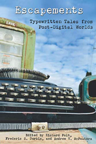 9781097991105: Escapements: Typewritten Tales from Post-Digital Worlds (Cold Hard Type)