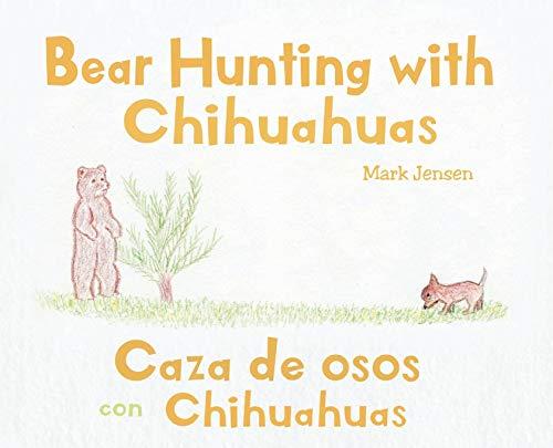 9781098029968: Bear Hunting with Chihuahuas: Caza de osos con Chihuahuas