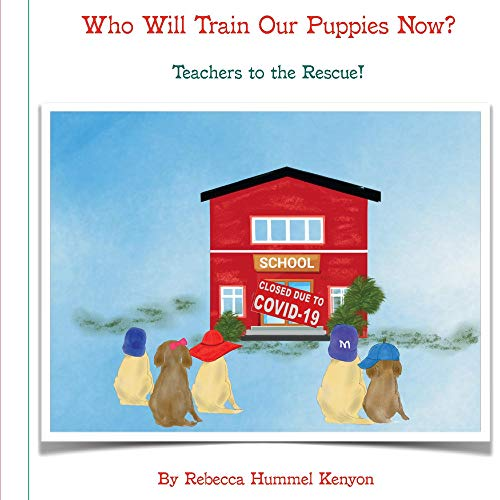 9781098329761: Who Will Train Our Puppies Now?: Teachers to the Rescue
