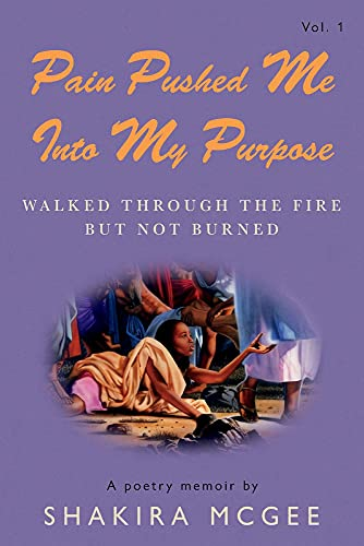 9781098360573: Pain Pushed Me Into My Purpose: Walked Through The Fire But Not Burned (1)