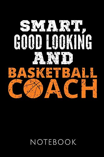 Smart, Good Looking and Basketball Coach Notebook: Basketball Coach Notes