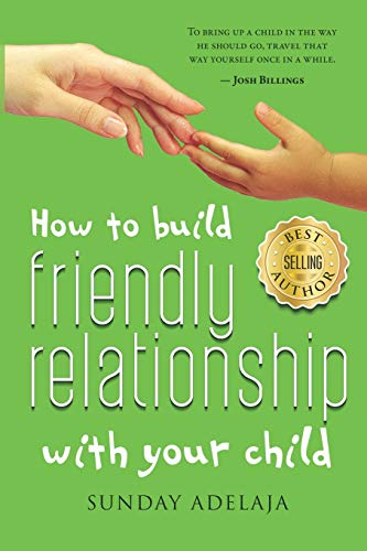 9781098571269: How to Build Friendly Relationship with Your Child