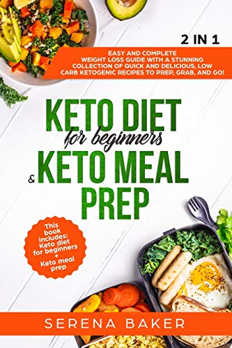 9781098741716: Keto Diet for Beginners & Keto Meal Prep 2 IN 1: Easy and Complete Weight Loss Guide With a Stunning Collection of Quick and Delicious, Low Carb Ketogenic Recipes to Prep, Grab, and Go!