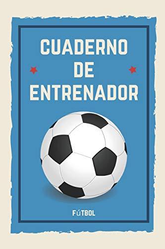 9781098807979: Cuadernos de Entrenador Fútbol: 110 Páginas para Registrar Entrenamientos o Entrenar Jugadas | Regalo Perfecto para Entrenadores de Fútbol | Con Esquemas de Campos de Fútbol y Espacio para Notas