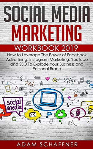9781098814076: Social Media Marketing Workbook 2019: How to Leverage The Power of Facebook Advertising, Instagram Marketing, YouTube and SEO To Explode Your Business and Personal Brand