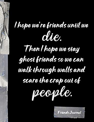 9781098990091: I hope we're friends until we die. Then I hope we stay ghost friends so we can walk through walls and scare the crap of people: Funny Friends BFF Journal Diary Notebook