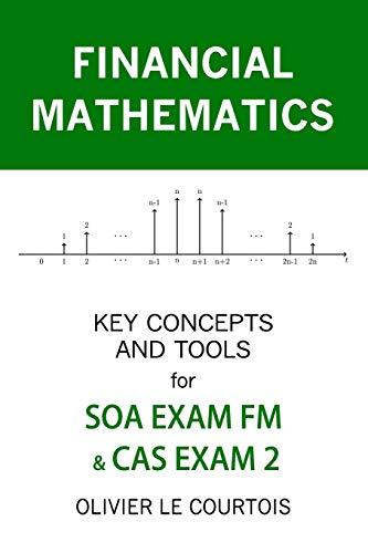 9781099200199: FINANCIAL MATHEMATICS: KEY CONCEPTS AND TOOLS FOR SOA EXAM FM & CAS EXAM 2