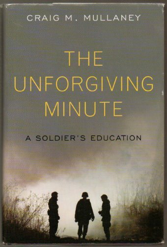 9781101401408: The Unforgiving Minute, A Soldier's Education by Craig M. Mullaney - Hardcover - 2009 Edition
