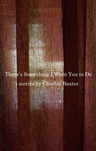There's Something I Want You to Do: Stoires: Baxter, Charles