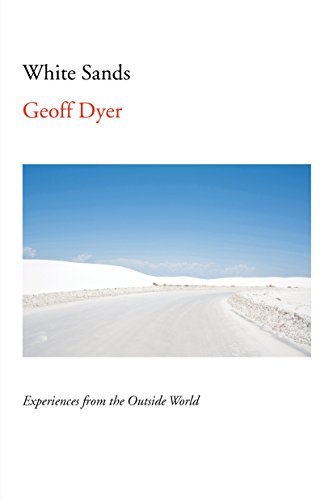 White Sands: Experiences from the Outside World (Signed First Edition): Geoff Dyer