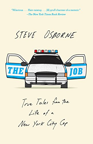 The Job: True Tales from the Life of a New York City Cop: Steve Osborne