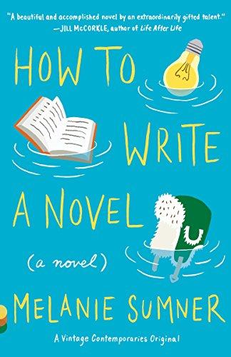 How to Write a Novel (Vintage Contemporaries Original): Sumner, Melanie