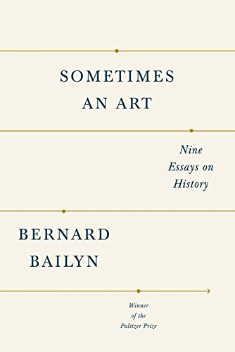 Sometimes an Art: Nine Essays on History: Bailyn, Bernard