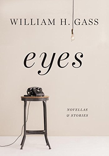 Eyes: Novellas and Stories: Gass, William H.