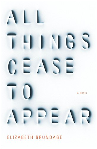 9781101875599: All Things Cease to Appear: A novel