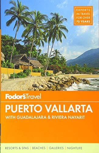 Fodor's Puerto Vallarta: with Guadalajara & Riviera Nayarit (Full-color Travel Guide): ...