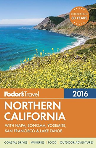9781101878491: Fodor's Northern California 2016: With Napa, Sonoma, Yosemite, San Francisco & Lake Tahoe (Full-color Travel Guide)
