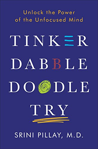 9781101883655: Tinker Dabble Doodle Try: Unlock the Power of the Unfocused Mind