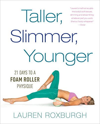 9781101886175: Taller, Slimmer, Younger: 21 Days to a Foam Roller Physique