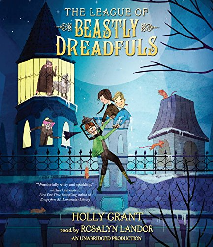 The League of Beastly Dreadfuls, Book 1 (Compact Disc): Holly Grant