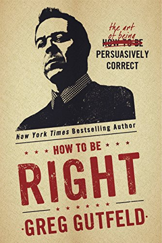 9781101903629: How To Be Right: The Art of Being Persuasively Correct