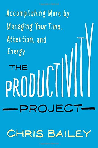 9781101904039: The Productivity Project: Accomplishing More by Managing Your Time, Attention, and Energy Better
