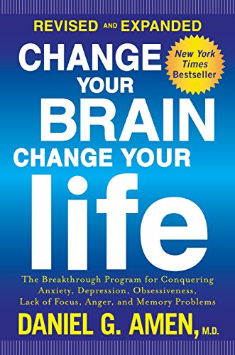 9781101904640: Change Your Brain, Change Your Life (Revised and Expanded): The Breakthrough Program for Conquering Anxiety, Depression, Obsessiveness, Lack of Focus, Anger, and Memory Problems