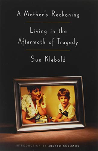 9781101907023: A Mother's Reckoning: Living in the Aftermath of Tragedy