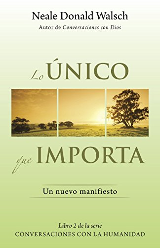 Lo unico que importa: (The Only Thing: Walsch, Neale Donald