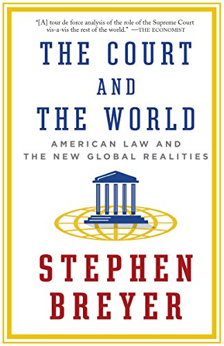 The Court and the World: American Law and the New Global Realities: Breyer, Stephen