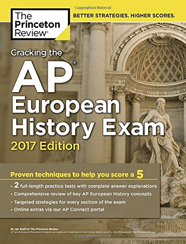 9781101919934: Cracking the AP European History Exam, 2017 Edition: Proven Techniques to Help You Score a 5 (College Test Preparation)