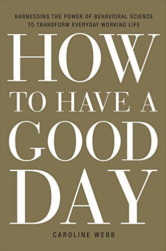 9781101924822: How to Have a Good Day: Harness the Power of Behavioral Science to Transform Your Working Life