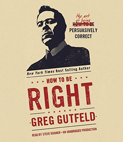 9781101924860: How to Be Right: The Art of Being Persuasively Correct