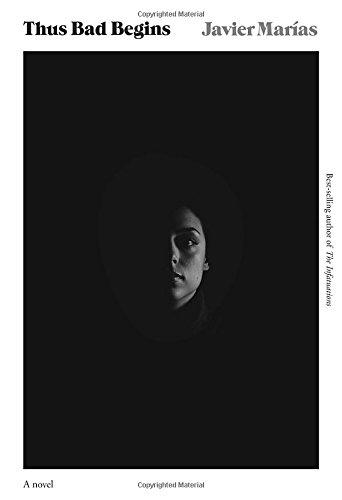 Thus Bad Begins: A novel: Javier Marias