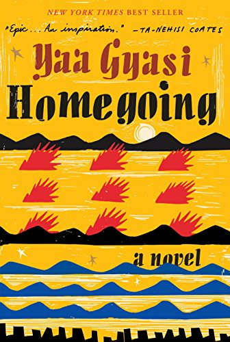 Homegoing: A novel: Yaa Gyasi