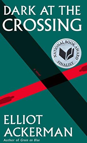 9781101947371: Dark at the Crossing: A novel (Ackerman, Elliot)