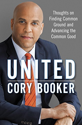 United: Thoughts on Finding Common Ground and Advancing the Common Good: Booker, Cory