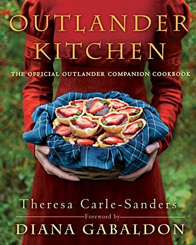 Outlander Kitchen: The Official Outlander Companion Cookbook: Carle-Sanders, Theresa
