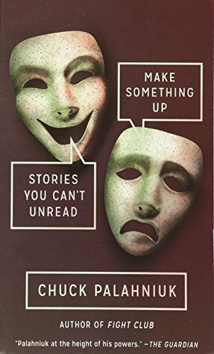 Make Something Up: Stories You Can t: Chuck Palahniuk