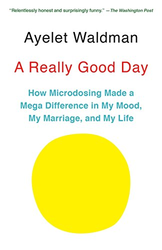 A Really Good Day: How Microdosing Made a Mega Difference in My Mood, My Marriage, and My Life: ...