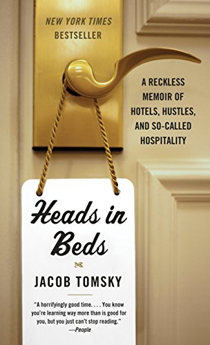 9781101973745: Heads in Beds: A Reckless Memoir of Hotels, Hustles, and So-Called Hospitality