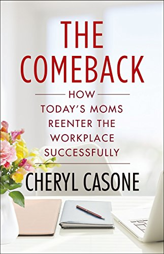 9781101979822: The Comeback: How Today's Moms Reenter the Workplace Successfully