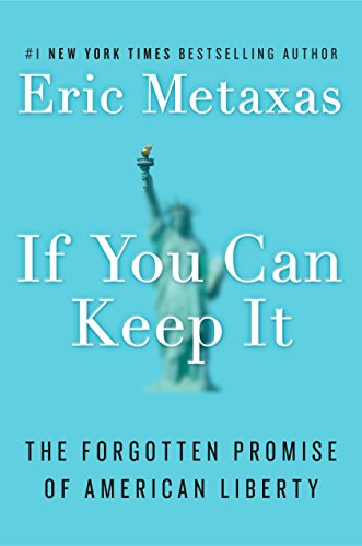 9781101979983: If You Can Keep It: The Forgotten Promise of American Liberty