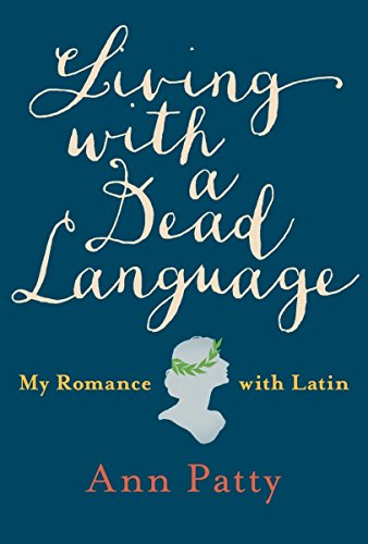 9781101980224: Living with a Dead Language: My Romance with Latin