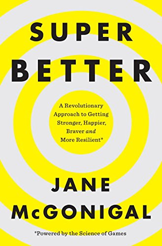 9781101980446: SuperBetter: A Revolutionary Approach to Getting Stronger, Happier, Braver and More Resilient--Powered by the Science of Games