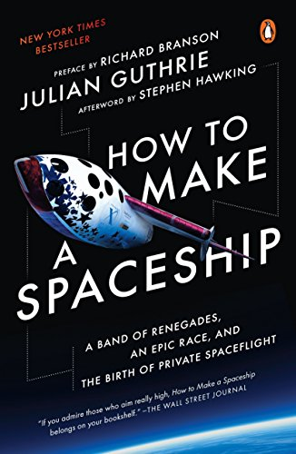 9781101980491: How to Make a Spaceship: A Band of Renegades, an Epic Race, and the Birth of Private Spaceflight