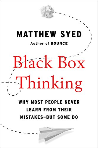 9781101980804: Black Box Thinking: Why Most People Never Learn from Their Mistakes--but Some Do