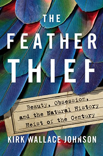 9781101981610: The Feather Thief: Beauty, Obsession, and the Natural History Heist of the Century