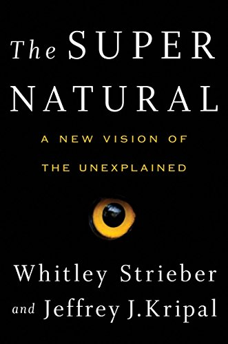The Super Natural: A New Vision of the Unexplained: Strieber, Whitley, Kripal, Jeffrey J.